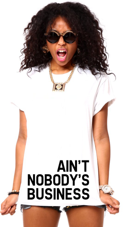 ultimatebeauties:  GET THE AIN'T NOBODY'S BUSINESS TEE→ every item you order from the ultimatebeauties fashion collection, gives you a free weeks worth of advertisement for your blog/website (bonus: gain lot's of followers) learn more→