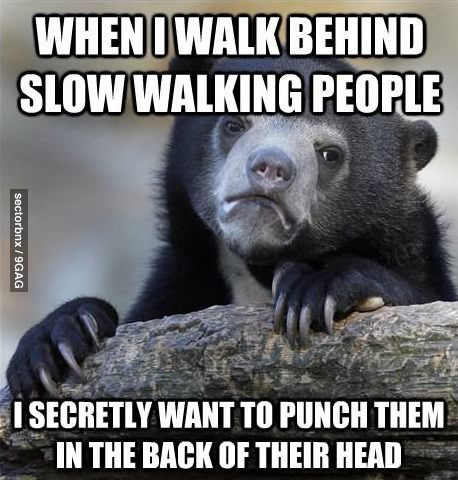 9gag:  Slow walking people