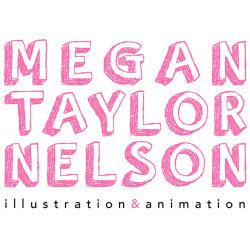 Megan Nelson Ever since I was a little girl I have adored animated films. The way each character is brought to life and given a personality of its own, as if they belonged in our world, is absolutely magical. This sparked my passion for illustration and animation. I love drawing and developing my own characters. It would be a dream come true to have a direct hand in the magical world of animation entertainment.