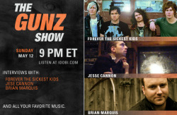 The Gunz Show; Forever The Sickest Kids, Jesse Cannon, and Brian Marquis. Tune in Sunday at 9pm ET, only on idobi Radio. (via The Gunz Show, May 12, 2013)