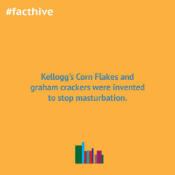 Kellogg's Corn Flakes and graham crackers were invented to stop masturbation.