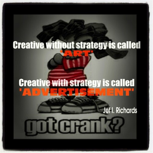 Creative without strategy is called 'ART'..Creative with strategy is called 'ADVERTISEMENT' - Jef I. Richards #Advertising #Creative #Art #Marketing