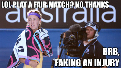choronda:   VICTORIA AZARENKA, THE #BRBCHEATER.  I never was a huge fan of Victoria Azarenka, but now I have every reason to HATE her.  Just because you can't manage your nerves while squandering FIVE opportunities to seal the deal, you cannot fake injuries for TEN minutes to gather yourself. All the while, you're playing mind games with your opponent, the up-and-coming Sloane Stephens, who managed to gain momentum and was up to serve.  LIKE, WUT?  And I love how you couldn't keep your story straight in the post-match interviews. What was it, Vika? Were you choking your game, or could you literally not breathe? Was it your back that was bothering you, or was it the fact that you actually have no spine?  You're a liar. You're a cheat. You're a fake. What you did was ugly, and God don't like ugly. May Li Na hit you square in the mouth with a ball so you need a real medical time-out.  GURL BAI.    Also, not to mention Vika is arguably the worst offender when it comes to annoying grunting.  Gurl, why don't you get your new bff Redfoo to auto-tune your grunts into one of his tracks or something.  ~____~