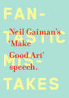 "Make Good Art  Neil Gaiman  ""Make New Mistakes. Make glorious, amazing mistakes. Make mistakes nobody's ever made before.""  Neil Gaiman's fantastic commencement address, adapted by design legend Chip Kidd"
