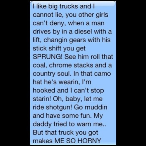 cominmuddin:  #haha #big #truck #bigtruck #diesel #lifted #liftkit #gears #stickshift #rollcoal #coal #chrome #stacks #camo #shotgun #muddin #fun #funny #text #sirmixalot #remix #lol by ky_faith21 http://instagr.am/p/V6kapTnYzS/