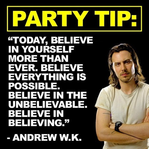 andrewwk:  #andrewwk #partytip #partyhard  When it's time to party we will have self esteem!