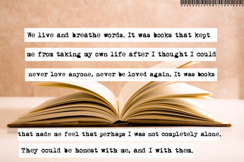 """It was books that made me feel that perhaps I was not completely alone."""
