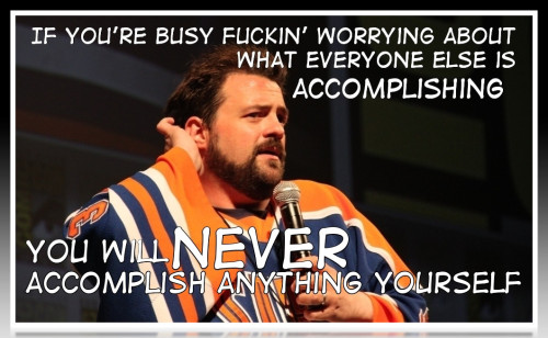 "quotesfield:  ""If you're busy f*ckin' worrying…"" Kevin Smith"