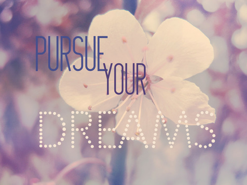 cloudybluez:  Pursue your dreams~