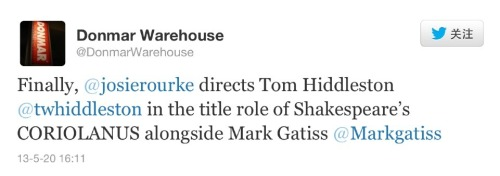 Finally, Tom Hiddleston will play the lead in Coriolanus, directed by Josie Rourke, running from 17 December 2013 to 8 February 2014 (previews from 6 December). Hiddleston, who previously told Whatsonstage.com that he would soon be returning to the stage, was last seen at the Donmar Warehouse in 2008 when he appeared in Othello andIvanov. The cast will also include Mark Gatiss. Coriolanus will be broadcast to cinemas around the world on 30 January 2014 as part of NT Live. Public booking opens on 25 June 2013. (x)  I NEED TO SEE THIS OMG