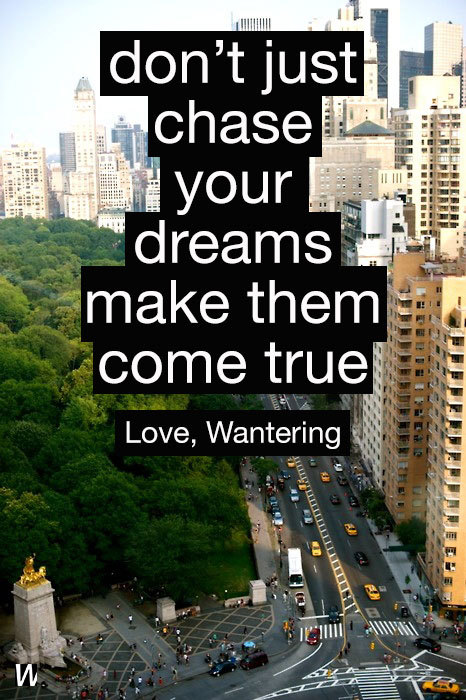 wantering-blog:  Dream Bigger. Love, @Wantering
