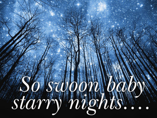missmidnightstardust:  So swoon, baby, starry nights. May our bodies remain  You move with me I'll treat you right, baby