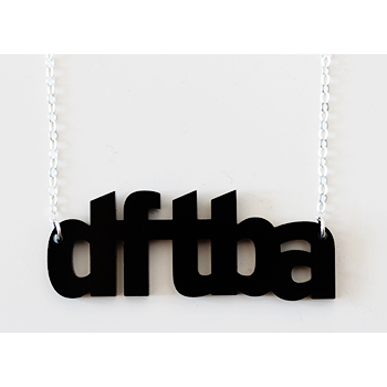 dftba necklaces, created by the brilliant Karen Kavett, are on sale at dftba.com, and boy are they an adorable way to remind yourself to be awesome.