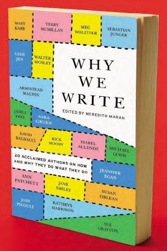 "Why We Write: 20 Acclaimed Authors on How and Why They Do What They Do  Meredith Maran  ""I write to dream; to connect with other human beings; to record; to clarify; to visit the dead. I have a kind of primitive need to leave a mark on the world.""  Mary Karr, and other literary greats including Jennifer Egan, James Fray, Susan Orlean, and Michael Lewis, on writing."