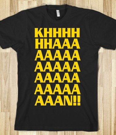 skreenedtees:  KHAAAAAAAAAN