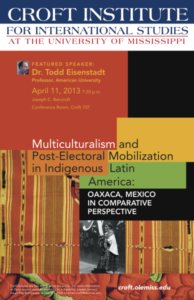 "Interested in multicultural/plurinational electoral politics in Latin America? Come check out this talk on April 11 at the University of Mississippi. It's part of this year's Croft Institute for International Studies lecture series. Very happy to have (finally!) gotten my friend Todd Eisenstadt to come to campus to talk about his research. The talk will focus on Mexico—particularly the recognition of traditional cultural practices in local politics (""usos y costumbres"")—but he's also familiar with a number of other cases. Todd and I are on upcoming panels at LASA and APSA to discuss the Bolivian case, and I have a chapter in his recently published volume: Latin America's Multicultural Movements (Oxford University Press)."
