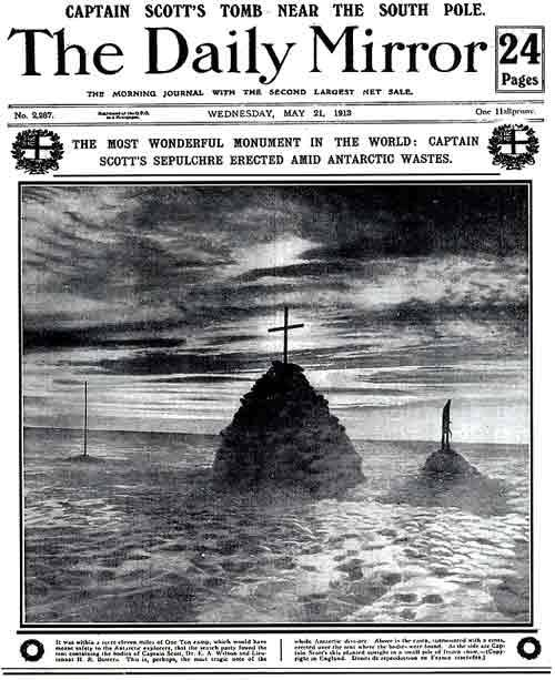 "asteroidproject:  100 years ago today, May 21st 1913: the front page of The Daily Mirror, showing the cairn that the rescue party built over the collapsed tent containing the bodies of Scott, Wilson and Bowers.  ""The most wonderful monument in the world: Captain Scott's sepulchre erected amid Antarctic wastes."""