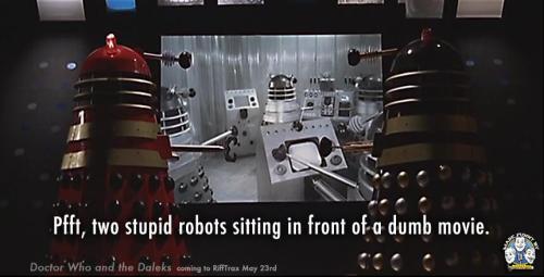 "kwmurphy:  billcorbett:  ""DOCTOR WHO AND THE DALEKS"" + RiffTrax! Available video on demand this Thursday, May 23.  If you liked the canon-cracking of Star Trek Into Darkness, you're gonna LOVE Doctor Who and the Daleks."