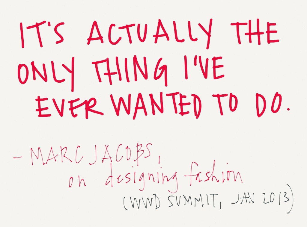 —Marc Jacobs, Designer, Marc Jacobs International & Artistic Director, Louis Vuitton