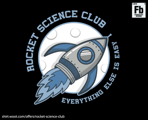 "fishbiscuit5:  ""Rocket Science Club"" by fishbiscuit5 for sale this week only at Shirt.woot. http://shirt.woot.com/offers/rocket-science-club"