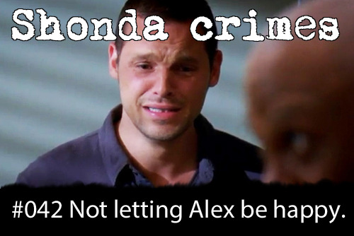shondacrhimes:  Shonda crimes number: 42- Not letting Alex be happy.  Never letting Alex be happy. I wonder how much more a character has to go through before it is enough. Alex deserves happiness.