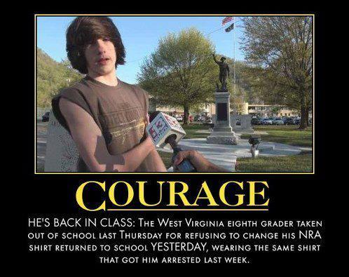 Courage is for the boy that wore a NRA shirt got him arrested and then wore back to school. http://goo.gl/lBU8l