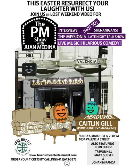 3/31. The PM Show w/ Juan Medina @ Lost Weekend Video. 1034 Valencia St. SF. 8PM. $10. Featuring Caitlin Gill, Trevor Hill, Matt Gubser, Johan Miranda, and MooreDevine.