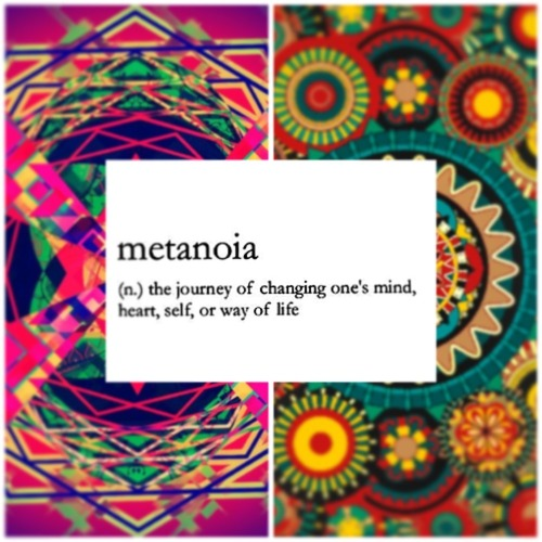 befairbefunky:  ☆ Metanoia ☆ the journey of changing one's mind, heart, self, or way of life