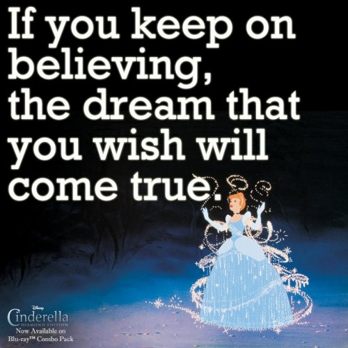 """If you Keep on Believing, the Dream that you wish will come True."""