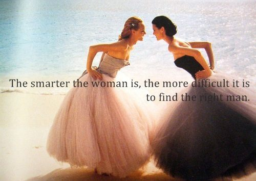 #Quotes The smarter the woman is, the more difficult it is to find the right man.  Facebook: http://on.fb.me/Y86UBd Google+ http://bit.ly/10l37o8 Twitter: http://bit.ly/Y86TgB