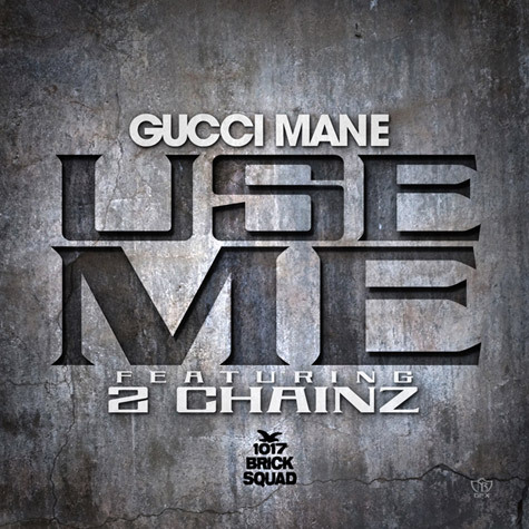 Use Me (feat. 2 Chainz) by Gucci Mane.