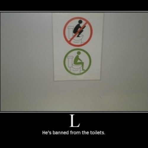 L lawlit, he's now banned from toilets