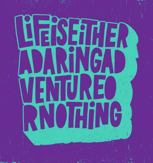 Life is either a daring adventure or nothing. Helen Keller quote illustrated by Jay Roeder :: via jayroeder.com