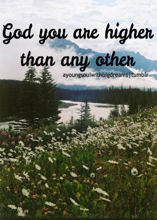 God you are higher than any other!