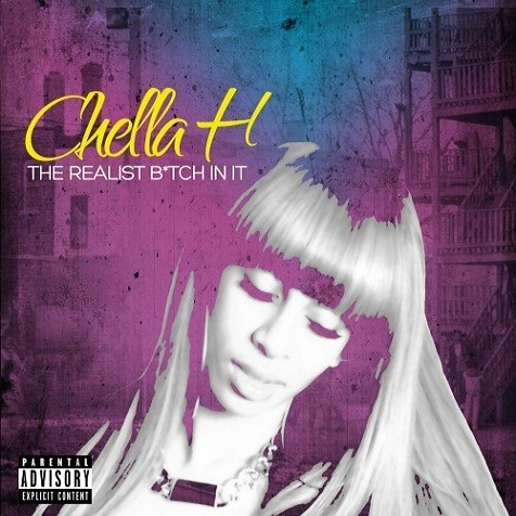 Chella H's mixtape, The Realist B*tch In It. Click here for the download link.