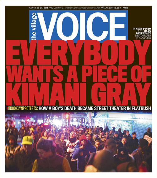 villagevoice:  Everybody Wants a Piece of Kimani Gray. How a boy's death became street theater in Flatbush.   [look of the hour]