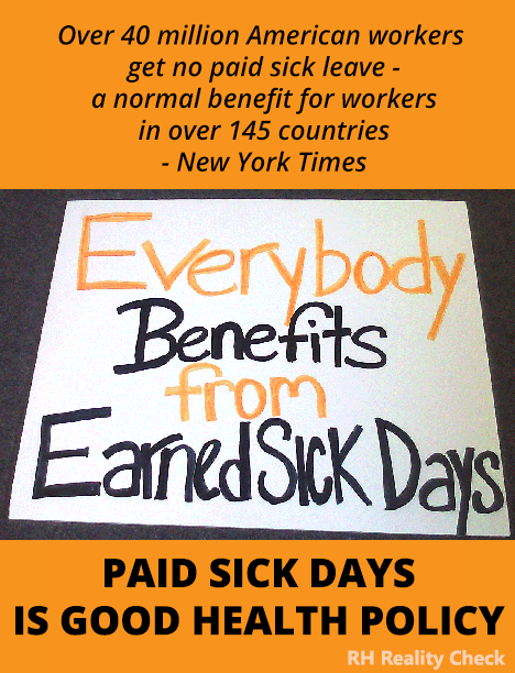 wagatwe:  Paid sick days is a women's issue. 54% of New York City's lowest wage earners are women. 60% of them do not get paid sick days. 2/3 of low-income women don't get paid when they miss work for a sick child. half of working mothers do not get paid when they miss work to take care of a sick child.  two-thirds of low-income women (with family incomes below 200 percent of the federal poverty line) don't get paid when they miss work for a sick child three-quarters of the very poor (below the poverty line).  Great news! After 3 years of fighting for this basic common-sense policy, paid sick leave is finally coming to NYC.
