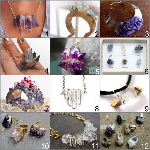 "Roundup of 12 DIY Crystal Jewelry and Crystal Projects I've Posted. You can search Etsy for ""rough rock crystal beads"" here and find crystals/decorative rocks in the science section of kids' toy stores. Crystal Necklace Inspired by Chanel Fall 2012 (Because I'm Addicted)here. Chanel and Pamela Love Crystal Cuffs made from polymer clay (Dream, Create) here. Assad Mounser Inspired Amethyst Collar Necklace DIY from Unfortunately Oh! here. Spiky Crystal Ring Inspired by Pamela Love FW11 (Transient Expression) here. Wire Wrapped Crystal Tutorial from Meli Melo here. Rock Collages by mixed media artist Cori Kindred on Etsy here. Do your own specimen box with what's meaningful to you. Chanel Inspired Crystal Cuff Tutorial by A Matter of Style for Style.it here. Rough Rock Crystal Necklace Tutorial from Transient Expression here. Gold Dipped Wire Wrapped Crystal Necklace Tutorial from Chic Steals here. Gilded Geode Ring Tutorial from Swellmayde here. Rough Crystal Quartz Necklace Tutorial from My Chic Life here.  Adina Mill's Inpsired Gemstones Embedded in Polymer Clay Rings Tutorial from Lovelyish here."