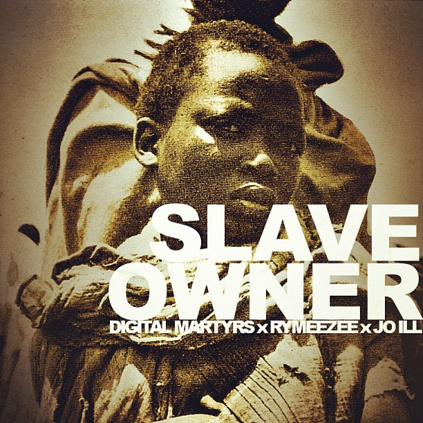 #NewMusic **Slave Owner** by @DigitalMartyrs feat @jo_ill and @Rymeezee #SlaveToTheRhythm #WhipsAndChains #NuffSaid #ComingSoon #StayTuned
