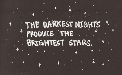 Just remember this when you find yourself in the dark
