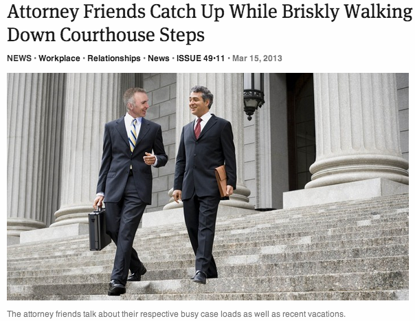 theonion:  Attorney Friends Catch Up While Briskly Walking Down Courthouse Steps: Full Report