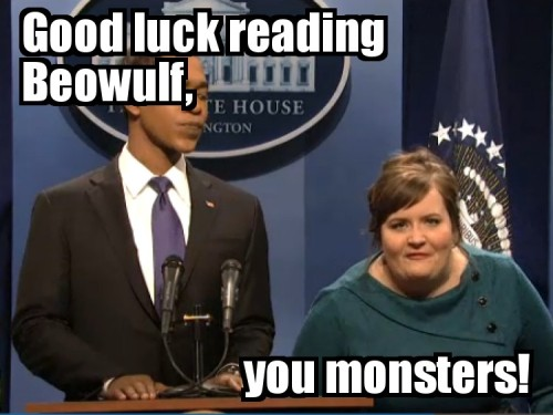 "Teacher's reaction to sequester-related layoff:  ""Good luck reading Beowulf, you monsters!"" from SNL"