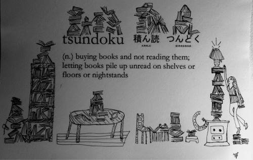 "theparisreview:  In Japanese, tsundoku means, ""the act of buying books and not reading them, leaving them to pile up."" For more of this morning's roundup, click here.  I'm telling everyone I work with.  Booksellers often fall prey to an abundance of books for sale around them at all times.  I, ahem, cough cough, may have been like this once or twice.  Cough cough."