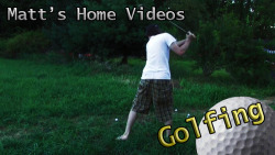 A new video series called Matt's Home Videos.  It's a pretty simple concept: I upload my real home videos online and you jerks watch them.