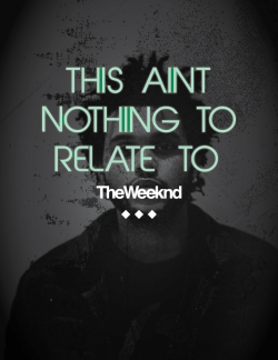 "openedbottle:  ""This Aint Nothing to Relate to"" -TheWeeknd LUE Designs 2013"