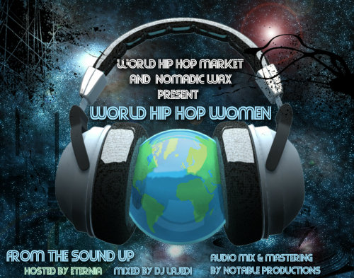 "therealeternia:    I am honored to host World Hip Hop Women: From the Sound Up presented by @nomadicwax @WorldHipHopMkt & @DJLajedi A lot of my sisters on this compilation, and it definitely disproves the misinformed theory that there are only a few to none dope female emcees rippin it…  Listen & Judge for Yourself :-)  WHHW Bandcamp Link: http://nomadicwax.bandcamp.com/track/world-hip-hop-women-from-the-sound-up  WHHW Artist Profiles Link: http://worldhiphopmarket.com/world-hip-hop-women-mixtape-artist-profiles/5771 Track Listing:  1. Eternia + MoSS – ""The BBQ Remix (ft. Tiye Phoenix & Jean Grae)"" (Canada/USA/prod: MoSS) 2. M.C. Melodee – ""Cha Cha Cha 2011"" (Netherlands/prod: Cookin Soul) 3. Masia One – ""Warriors Tongue"" (Canada/Singapore/prod: Che Vicious & Travis Von Cartier) 4. Mad Muasel – ""Soloyo"" (Spain/prod: JML) 5. Ana Tijoux + Invincible – ""Sube"" (Chile/USA/prod: Hordatoj & Ana Tijoux) 6. Raw-G AKA Gina Madrid – ""Conexiones Subterraneas (ft. Aima the Dreamer) (Mexico/USA/prod: Cubo) 7. Shadia Mansour – ""Al Kufeyyeh 3Arabeyyeh"" (UK/Palestine/prod: Sandhill & Johnny Juice) 8. Soultana – ""Sawt Nssa (Women's Voice)"" (Morocco/prod: Itoube Music) 9. Sa-Roc – ""Fine Line"" (USA/prod: Sol Messiah) 10. Bella Shanti – ""Saint or Sinner"" (New Zealand/prod: Soul Chef) 11. El Gambina – ""Sunny Days"" (Korea/USA/prod: Jony Fraze) 12. Mana, Mia Lone, Triple Threat & Opal Rose – ""Young Girl"" (Iran/USA/prod: Blackheart) 13. The Foundation Of 5E: Taneesha, Insite The Riot, Jade, Nik Nak, Mahogany Jonz, DJ LaJedi - ""The Foundation"" (USA/prod: AEetech) 14. Black Bird – ""H-Town Hustler"" (Zimbabwe/S. Africa/Zambia/prod: Jusa Dementor) 15. Peridot (formerly Queen Herawin of The Juggaknots) – ""So"" (USA/prod: SINQUE) 16. Invincible + Waajeed – ""Emergence"" (USA/prod: Waajeed) 17. Las Krudas Cubensi – ""No Me Dejaron"" (Cuba/prod: Odaymara Cuesta, Olivia Prendes & DJ Mike) 18. Lithal Li – ""Eye The Con"" (South Africa/prod: Yves Adler) 19. Black Athena, Versy, Burni (Jitzvinger, Caco) – ""Disputing Claims"" (South Africa/prod: Shaheen Arifdien) 20. EmpresS*1(الامبراطورة الاولي) – ""Rap Renaissance/Bent Belady"" (Egypt/UK/prod: Silent Sym/Asteeka) 21. DJ Naida – ""Done"" (Zimbabwe/prod: Xndr) For interviews, media inquiries, or for more information please contact DJ LaJedi at unlimitzzzzz@gmail.com and Greg Schick at greg@worldhiphopmarket.com"