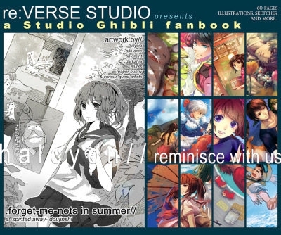 illycia:  After months of planning and drawing, re:VERSE Studio proudly presents our first Studio Ghibli fanbook, Halcyon! PREORDERS ARE OPEN for only $20 until May 20th! CLICK HERE! We are giving away ONE copy of the fanbook. Rules/How to Enter:   Simply reblog this post for a chance and like for another chance!     We will pay for shipping to anywhere you are!     Your ask MUST be open, and you have to be comfortable with giving your address to me.     Ends May 20th, winners will be contacted within a week, GOOD LUCK!