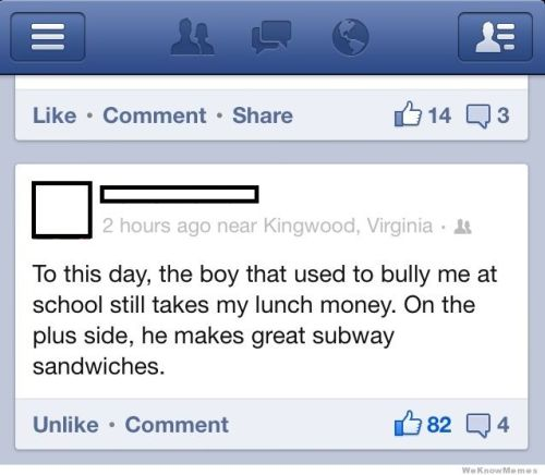 memehunter:  The Boy That Used To Bully Me Still Takes My Lunch Moneyhttp://memehunter.tumblr.com