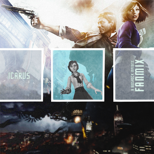 phaust:  BioShock Infinite FANMIX: Icarus {listen}  Dead Man's Bones - Lose Your Soul || Woodkid - Run Boy Run || Anthony Hamilton & Elayna Boynton - Freedom || Susanne Sundfør - White Foxes || Karen Elson - The Truth is In the Dirt || Bastille - Icarus || Darren Korb - The Pantheon (Ain't Gonna Catch You) || The Killers - Be Still || Brandi Carlile - Raise Hell || Daughter - Shallows || Hurts - Guilt || Cicada - … till the day we meet   I'll just leave this here *-*