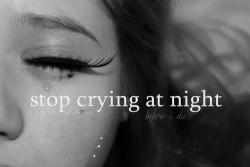 Stop crying at night before i die